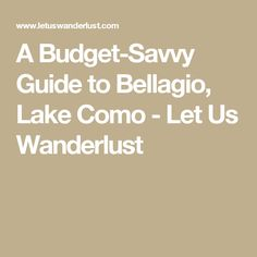 A Budget-Savvy Guide to Bellagio, Lake Como - Let Us Wanderlust