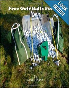 http://www.amazon.com/Free-Golf-Balls-For-Life/dp/1456411365/ref=sr_1_sc_1?ie=UTF8&qid=1395532985&sr=8-1-spell&keywords=free+golf+ballsfor+life How to guide on how to find large amounts of golf balls. For the cost of a sleeve of golf balls, you could have free golf balls for the rest of your life.