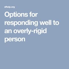 Options for responding well to an overly-rigid person