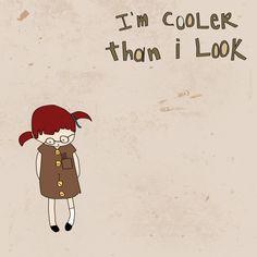 """""""i'm cooler than i look"""""""