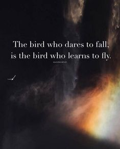 The bird who dares to fall..