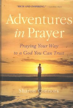 Adventures in Prayer: Praying Your Way to a God You Can Trust, by Sharon Connors; published by Bantam Books, 2004, 2nd printing; signed by the author. www.amazon.com/shops/JerseyGirlBooks