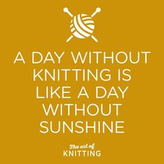 A Day Without Knitting...