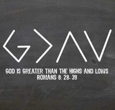God is greater than the highs and lows!!