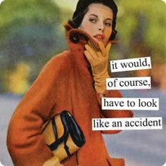Look Like and Accident - Anne Taintor.  One of my faves.  J.