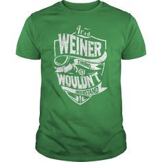 It's a WEINER Thing You Wouldn't Understand Name Shirts #gift #ideas #Popular #Everything #Videos #Shop #Animals #pets #Architecture #Art #Cars #motorcycles #Celebrities #DIY #crafts #Design #Education #Entertainment #Food #drink #Gardening #Geek #Hair #beauty #Health #fitness #History #Holidays #events #Home decor #Humor #Illustrations #posters #Kids #parenting #Men #Outdoors #Photography #Products #Quotes #Science #nature #Sports #Tattoos #Technology #Travel #Weddings #Women