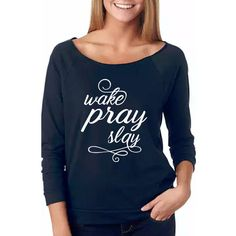Wake, Pray, Slay - daily life! This shirt is 3/4 sleeve and has an unfinished boatneck neckline.