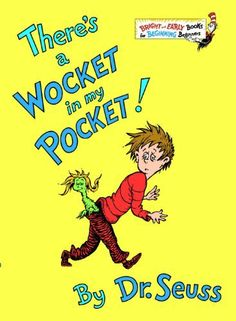 There's a Wocket in My Pocket (Bright & Early Books(R)) by Dr. Seuss, http://www.amazon.com/dp/B00ESF27ZO/ref=cm_sw_r_pi_dp_maRFsb1E7CZV1