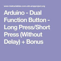 Arduino - Dual Function Button - Long Press/Short Press (Without Delay) + Bonus