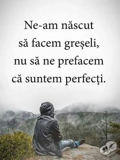 Suntem.... imperfecțiuni! Depression Quotes, Motivational Words, Thing 1, Inspirational Thoughts, Wise Quotes, True Words, Motivation Inspiration, Funny Texts, Favorite Quotes