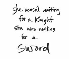 She wasn't waiting for a knight, she was waiting for a sword