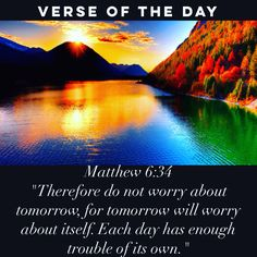 "Verse of the day: Matthew‬ ‭6:34 ""Therefore do not worry about tomorrow, for tomorrow will worry about itself. Each day has enough trouble of its own."" #verseoftheday"