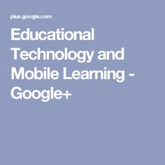 Educational Technology and Mobile Learning - Google+