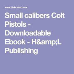 Small calibers Colt Pistols - Downloadable Ebook - H&L Publishing