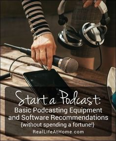 Start a Podcast: Basic Podcasting Equipment and Software Recommendations. Directions for beginners and without spending too much money!     Real Life at Home