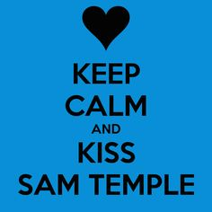Keep calm Kiss Sam Temple! <3  Gone Michael Grant