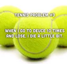 Tennis problems...all the time