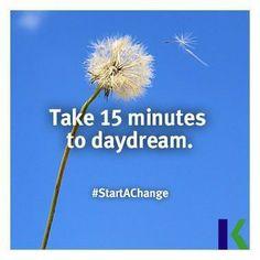 Take 15 minutes to daydream.  #StartAChange