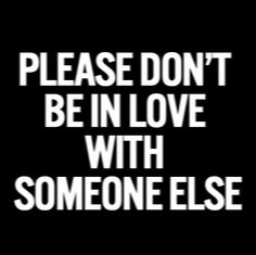Dont be in love with someone else love quotes quotes quote girl quotes quotes and sayings image quotes picture quotes quote about him quotes about him being in love quotes worry quotes worried quotes New Love Quotes, Quotes To Live By, Favorite Quotes, Best Quotes, Inspirational Quotes, Motivational Quotes, Epic Quotes, Amazing Quotes, Famous Quotes