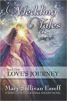 Wedding Tales: Book One: Love's Journey (A Rebecca Butler & Khalil Khoury Novel 2) - Kindle edition by Mary Sullivan Esseff. Religion & Spirituality Kindle eBooks @ Amazon.com.
