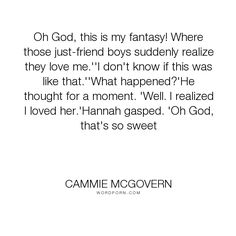 "Cammie McGovern - ""Oh God, this is my fantasy! Where those just-friend boys suddenly realize they love..."". friendship, sweet, realization, fantasy, young-adult, teen, friends-to-lovers, love"