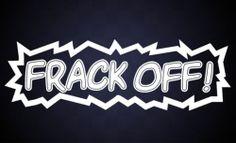 FRACK OFF! ANTI-FRACKING ENVIRONMENTAL Bumper Sticker/decal
