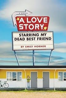 A Love Story Starring My Dead Best Friend, by Emily Horner