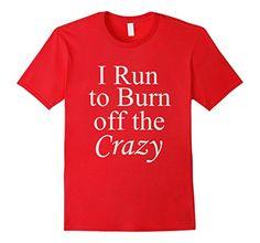 I run to burn off the Crazy Spuzzo Tee Shirts https://www.amazon.com/dp/B01MRO2UZS/ref=cm_sw_r_pi_dp_x_ZWWwybAWVN0EF