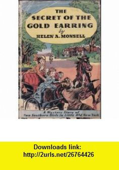 The secret of the gold earring, Helen Albee Monsell ,   ,  , ASIN: B00085U4GM , tutorials , pdf , ebook , torrent , downloads , rapidshare , filesonic , hotfile , megaupload , fileserve