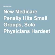 New Medicare Penalty Hits Small Groups, Solo Physicians Hardest