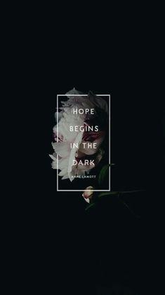 """""""Hope begins in the dark."""""""