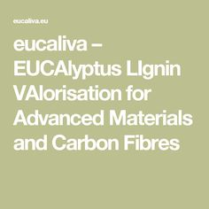 eucaliva – EUCAlyptus LIgnin VAlorisation for Advanced Materials and Carbon Fibres