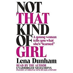All-Time Great Listens: Not That Kind of Girl written & read by Lena Dunham