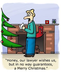Honey our lawyer wishes us, but in no way guarantees, a Merry Christmas.