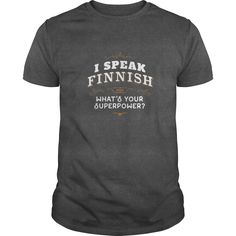 Finland T Shirt I Speak Finnish What's Your Superpower  #gift #ideas #Popular #Everything #Videos #Shop #Animals #pets #Architecture #Art #Cars #motorcycles #Celebrities #DIY #crafts #Design #Education #Entertainment #Food #drink #Gardening #Geek #Hair #beauty #Health #fitness #History #Holidays #events #Home decor #Humor #Illustrations #posters #Kids #parenting #Men #Outdoors #Photography #Products #Quotes #Science #nature #Sports #Tattoos #Technology #Travel #Weddings #Women