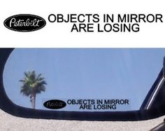 """(2) Mirror Decals """" OBJECTS IN MIRROR ARE LOSING"""" for PETERBILT 379 378 387 388 330 386 359 DUMP SLEEPER CABOVER SEMI TOW TRUCK by peterbilt. $4.89. 4"""" decals"""