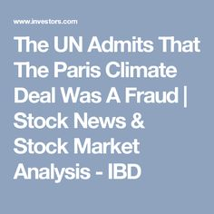 The UN Admits That The Paris Climate Deal Was A Fraud |  Stock News & Stock Market Analysis - IBD