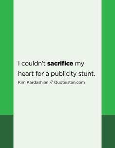 I couldn't sacrifice my heart for a publicity stunt. Sacrifice Quotes, Stunts, Quote Of The Day, Best Gifts, Life Quotes, Inspirational Quotes, Thoughts, Motivation, Heart