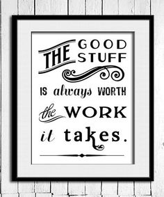 the good stuff is always worth the work it takes #quotes #inspiration #art