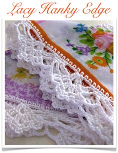 Purchase PDF instructions for Lacy Hanky Edge - Only $6 and so worth it if you ask me. I just love the look of crochet added to fabric.