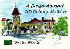 A Brush Abroad: 100  Holiday Sketches by Jim Woods, http://www.amazon.co.uk/dp/0955637929/ref=cm_sw_r_pi_dp_nWP2rb0AM8HZ9