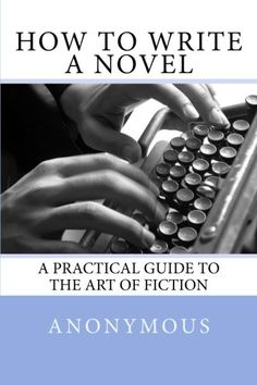 How To Write A Novel: A Practical Guide to the Art of Fiction Biography Books, Writer, Fiction, Novels, Reading, Amazon, Art, Art Background, Biography