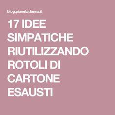 17 IDEE SIMPATICHE RIUTILIZZANDO ROTOLI DI CARTONE ESAUSTI