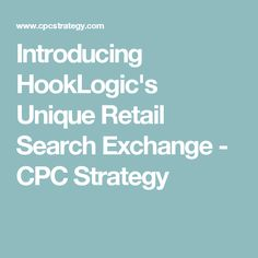 Introducing HookLogic's Unique Retail Search Exchange - CPC Strategy Retail, Search, Unique, Searching, Sleeve, Retail Merchandising