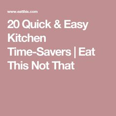 20 Quick & Easy Kitchen Time-Savers   Eat This Not That