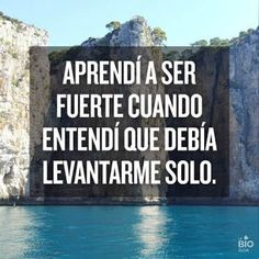 """Translation: I learned to be strong when I understood I had to get up alone. """"Aprendí a ser fuerte cuando entendí que debía levantarme solo. Motivational Messages, Inspirational Quotes, Positive Messages, Positive Quotes, Book Quotes, Life Quotes, Life Sayings, Qoutes, Quotes En Espanol"""
