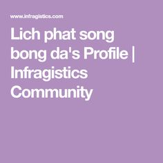 Lich phat song bong da's Profile | Infragistics Community Bongs, Profile, User Profile, Pipes