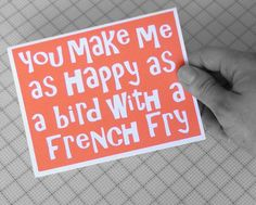 You make me as happy as a bird with a french fry  by CraftingTiger, $5.65