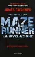 Maze runner. La rivelazione : romanzo / James Dashner ; traduzione dall'inglese di Silvia Romano  http://opac.provincia.como.it/WebOPAC/TitleView/BibInfo.asp?BibCodes=164925555