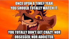 OUAT? Yeah you should watch it,you don't get crazy,nor obsessed, nor addict